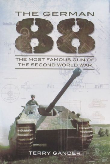 The German 88 - The Most Famous Gun of the Second World War, by Terry Gander